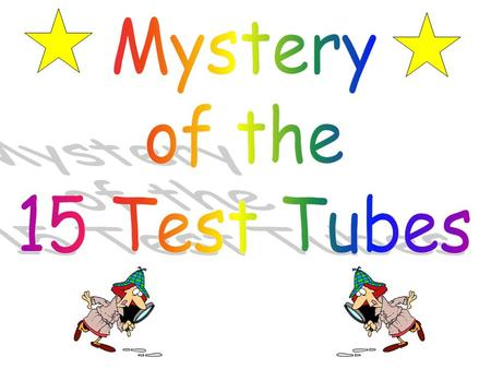 Mystery of the 15 Test Tubes.