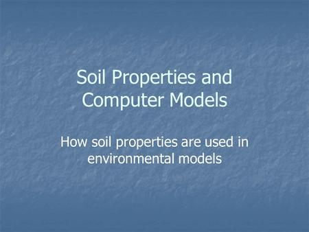 Soil Properties <strong>and</strong> Computer Models How soil properties are used in environmental models.