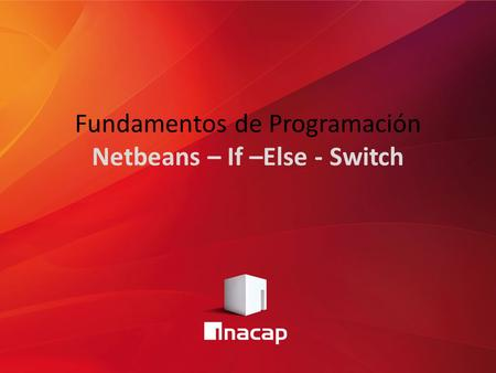 Fundamentos de Programación Netbeans – If –Else - Switch.