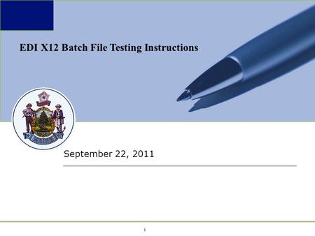 1 1 September 22, 2011 EDI X12 Batch File Testing Instructions.