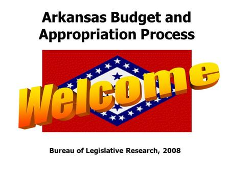 Arkansas Budget and Appropriation Process Bureau of Legislative Research, 2008.