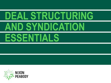 DEAL STRUCTURING AND SYNDICATION ESSENTIALS. PANEL OVERVIEW —Why invest in housing tax credits? —Common investment structures —Key business terms and.