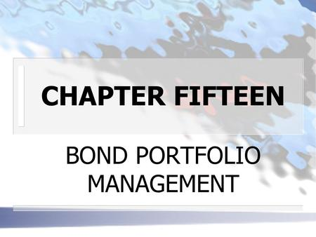 CHAPTER FIFTEEN BOND PORTFOLIO MANAGEMENT. BOND PORTOLIOS n METHODS OF MANAGMENT Passive 3 rests on the belief that bond markets are semi- strong efficient.