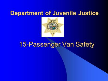 1 15-Passenger Van Safety Department of Juvenile Justice.