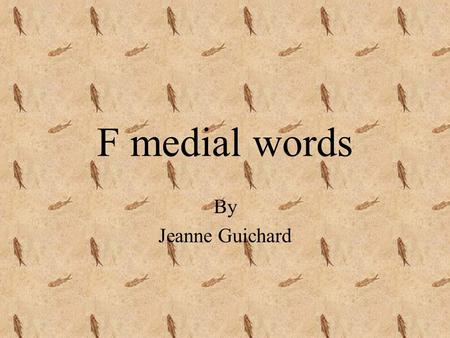 F medial words By Jeanne Guichard elephant Clifford saw an elephant on his safari in Africa.