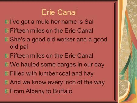 Erie Canal I've got a mule her name is Sal Fifteen miles on the Erie Canal She's a good old worker and a good old pal Fifteen miles on the Erie Canal We.