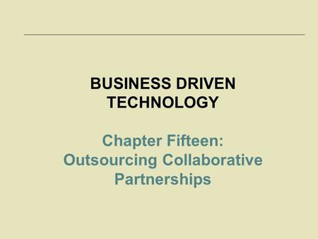 BUSINESS DRIVEN TECHNOLOGY Chapter Fifteen: Outsourcing Collaborative Partnerships.