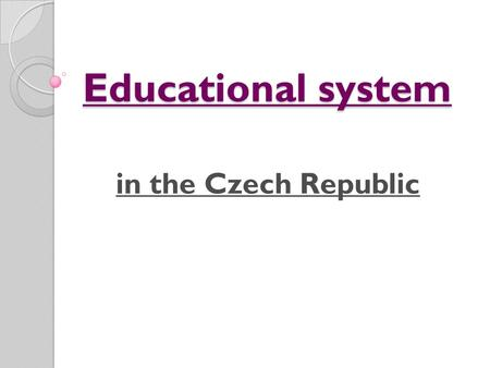 Educational system in the Czech Republic. Types of schools In the Czech Republic there are different types of schools. These are: 1) Kindergartens 2)
