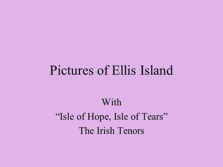 "Pictures of Ellis Island With ""Isle of Hope, Isle of Tears"" The Irish Tenors."