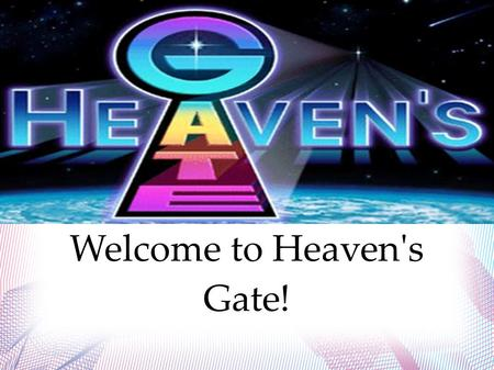 Welcome to Heaven's Gate!