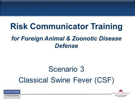 Scenario 3 Classical Swine Fever (CSF) Risk Communicator Training for Foreign Animal & Zoonotic Disease Defense.
