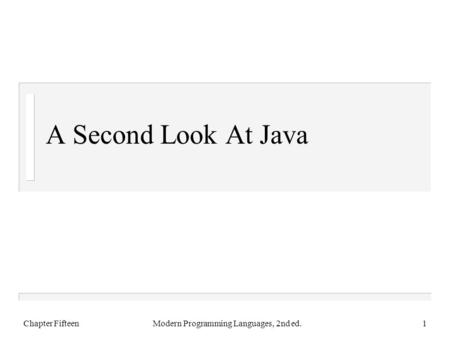 A Second Look At Java Chapter FifteenModern Programming Languages, 2nd ed.1.