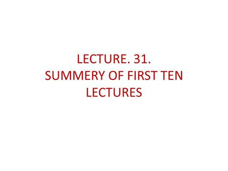LECTURE. 31. SUMMERY OF FIRST TEN LECTURES