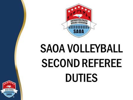 SAOA VOLLEYBALL SECOND REFEREE DUTIES. Introduction A Second Referee is just as important as a First Referee. While the First Referee orchestrates the.