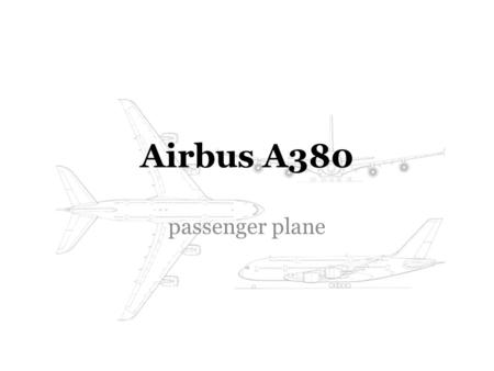 Airbus A380 passenger plane. Introduction The Airbus A380, developed by a group of engineers led by Jean Roeder, is the largest passenger plane in the.