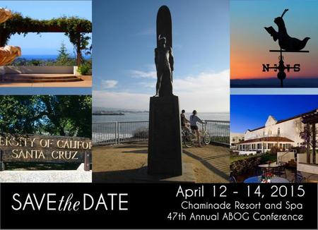 47 th Annual ABOG Conference April 12 – 14, 2015 Hosted by UC Santa Cruz UC Santa Cruz is proud to host the 47 th Annual ABOG Conference. Save the date.