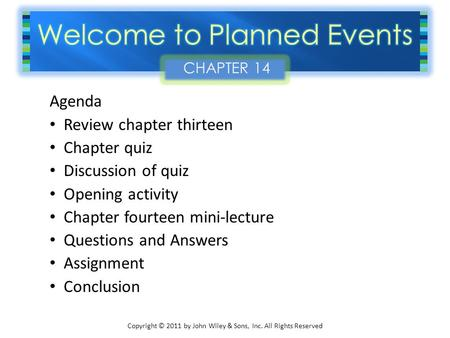 Copyright © 2011 by John Wiley & Sons, Inc. All Rights Reserved Agenda Review chapter thirteen Chapter quiz Discussion of quiz Opening activity Chapter.