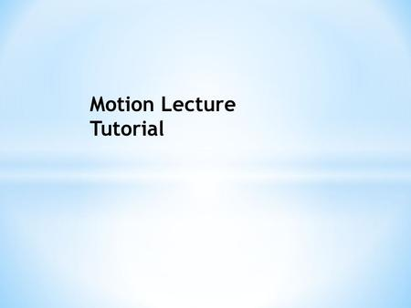 Motion Lecture Tutorial