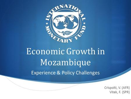 Economic Growth in Mozambique Experience & Policy Challenges Crispolti, V. (AFR) Vitek, F. (SPR)
