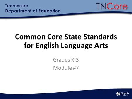 Common Core State Standards for English Language Arts Grades K-3 Module #7.