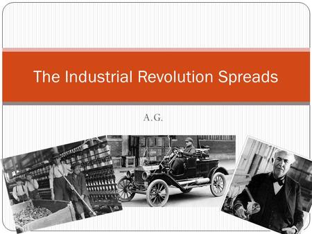 A.G. The Industrial Revolution Spreads. Setting the Scene By the 1880s, steel had replaced steam as the great symbol of the Industrial Revolution In huge.