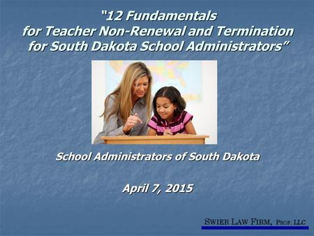 """12 Fundamentals for Teacher Non-Renewal and Termination for South Dakota School Administrators"" School Administrators of South Dakota April 7, 2015."