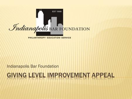 Indianapolis Bar Foundation. Founded in 1968 No annual fund drive until 2000 2011 Annual Fund Goal: $264,500 One full-time staff member to plan fundraising.