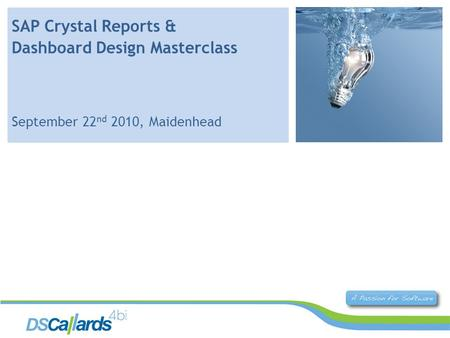 SAP Crystal Reports & Dashboard Design Masterclass September 22 nd 2010, Maidenhead.