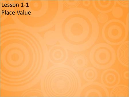 Lesson 1-1 Place Value. Come in & have a seat You will need your : – Math book – Whiteboard – Whiteboard marker & eraser – Brain.