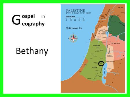 G Bethany 1 ospel eography in. Palestine in the days of Christ 2 01 Mediterranean Sea 02 Sea of Galilee 03 Nazareth 04 Mt Carmel 05 Judea 06 Sychar 07.