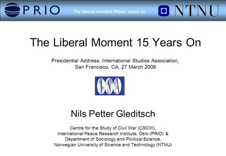The liberal moment fifteen years on The Liberal Moment 15 Years On Presidential Address, International Studies Association, San Francisco, CA, 27 March.