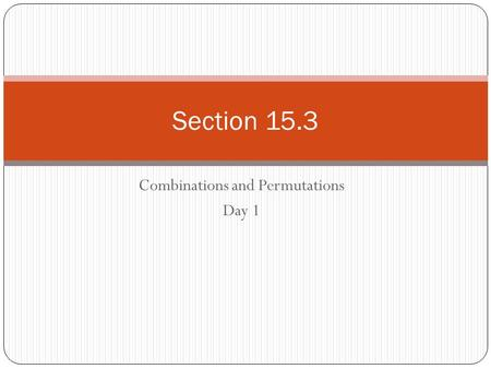 Combinations and Permutations Day 1 Section 15.3.