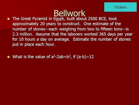 Bellwork The Great Pyramid in Egypt, built about 2500 BCE, took approximately 20 years to construct. One estimate of the number of stones—each weighing.