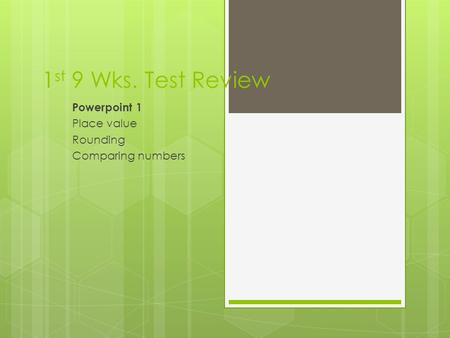 1 st 9 Wks. Test Review Powerpoint 1 Place value Rounding Comparing numbers.