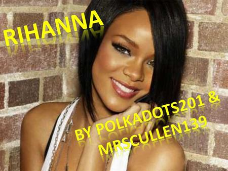 Facts about Rihanna Her birth name is Robyn Rihanna Fenty She was born on the 20 th February 1988 She was born in Saint. Michael, Barbados Her first song.