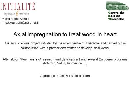 Axial impregnation to treat wood in heart It is an audacious project initiated by the wood centre of Thiérache and carried out in collaboration with a.