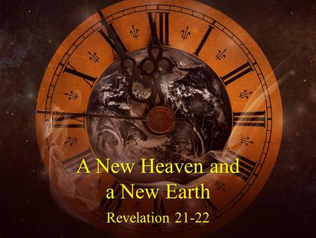 "A New Heaven and a New Earth Revelation 21-22. Outline 4 ""… the first things have passed away."" 5 And He who sits on the throne said, ""Behold, I am making."