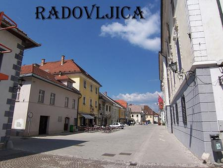 RADOVLJICA. ABOUT ME My name is Janez, I am fifteen years old, I live in a town called Radovljica. Radovljica is located in the north-west part of Slovenia.