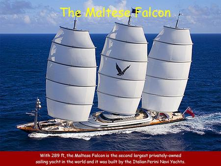 With 289 ft, the Maltese Falcon is the second largest privately-owned sailing yacht in the world and it was built by the Italian Perini Navi Yachts. The.