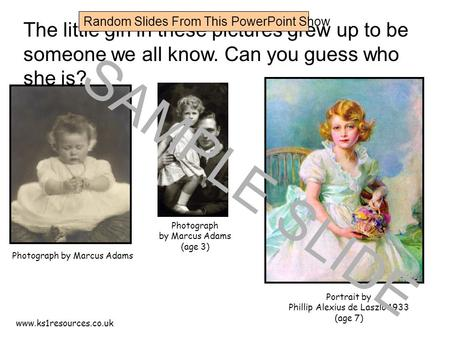 Www.ks1resources.co.uk The little girl in these pictures grew up to be someone we all know. Can you guess who she is? Photograph by Marcus Adams Portrait.
