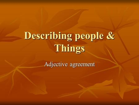 Describing people & Things Adjective agreement. A. Forms of Adjectives In Spanish adjectives agree in gender and number with the noun they modify. There.