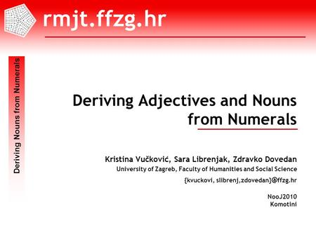 Deriving Nouns from Numerals NooJ2010 Komotini 1/15 Deriving Adjectives and Nouns from Numerals Kristina Vučković, Sara Librenjak, Zdravko Dovedan University.