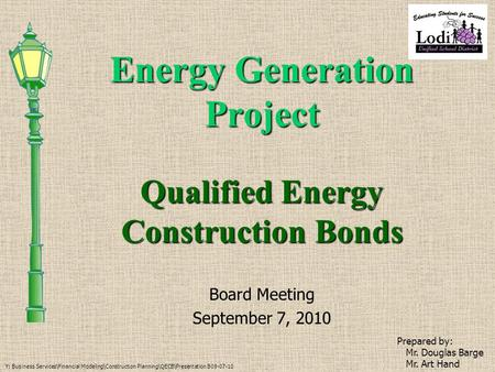 Energy Generation Project Board Meeting September 7, 2010 Prepared by: Mr. Douglas Barge Mr. Art Hand Y: Business Services\Financial Modeling\Construction.