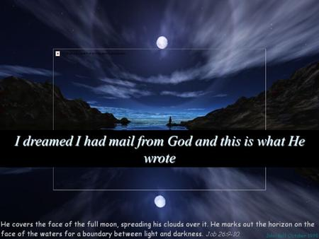 I dreamed I had mail from God and this is what He wrote.