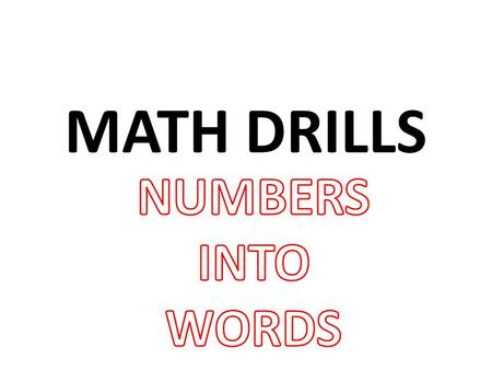 MATH DRILLS NUMBERS INTO WORDS.