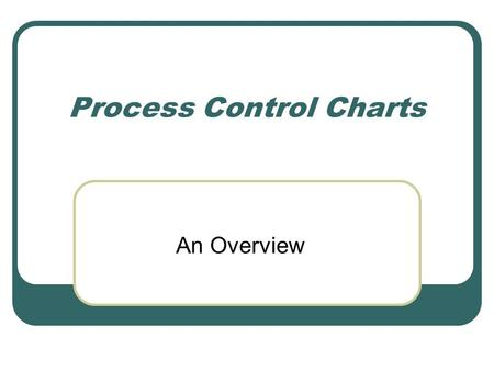 Process Control Charts An Overview. What is Statistical Process Control? Statistical Process Control (SPC) uses statistical tools to observe the performance.