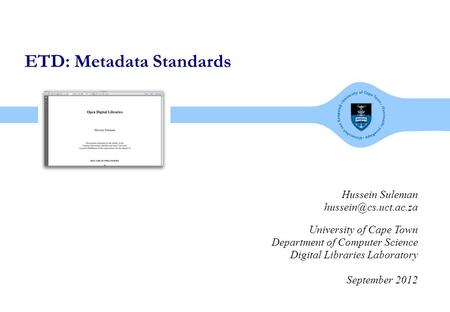 ETD: Metadata Standards Hussein Suleman University of Cape Town Department of Computer Science Digital Libraries Laboratory September.