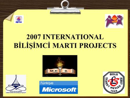 2007 INTERNATIONAL BİLİŞİMCİ MARTI PROJECTS. The Name of Collabration Circle : Destek(Support) The Date of Project Start: 29.12.2006 The General Purpose.