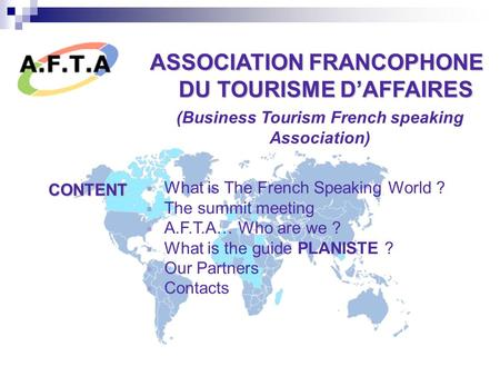 ASSOCIATION FRANCOPHONE DU TOURISME D'AFFAIRES DU TOURISME D'AFFAIRES (Business Tourism French speaking Association) What is The French Speaking World.