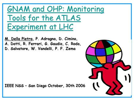 GNAM and OHP: Monitoring Tools for the ATLAS Experiment at LHC GNAM and OHP: Monitoring Tools for the ATLAS Experiment at LHC M. Della Pietra, P. Adragna,